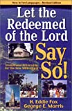Let the Redeemed of the Lord Say So, H. Eddie Fox, George E. Morris, 157736158X