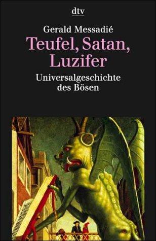 Teufel, Satan, Luzifer. Universalgeschichte des Bösen.