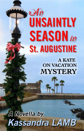 Book: An Unsaintly Season in St. Augustine (A Kate on Vacation Mystery Book 1) by Kassandra Lamb