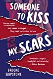 Someone To Kiss My Scars: A Teen Thriller