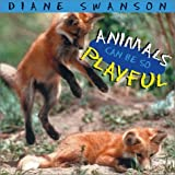 Animals Can Be So Playful, Diane Swanson, 1550549006