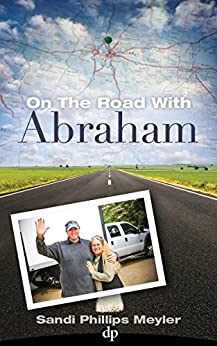 On the Road with Abraham: Master Manifestation and Create A Kick-Ass Life by [Phillips Meyler, Sandi]