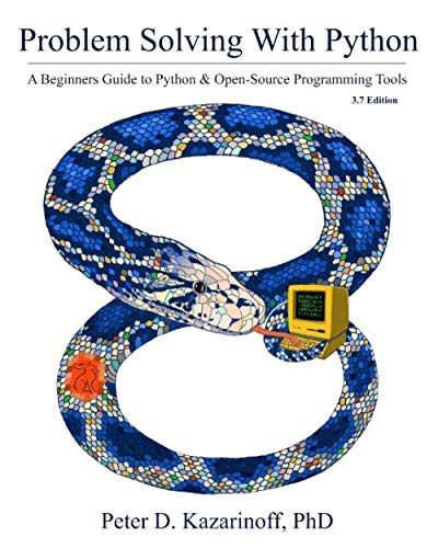 Problem Solving with Python 3.7 Edition: A beginner's guide to Python & open-source programming tools