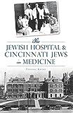 Jewish Hospital & Cincinnati Jews in Medicine, The