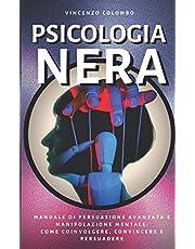 Psicologia Nera: Manuale di Persuasione Avanzata e Manipolazione Mentale - come coinvolgere, convincere e persuadere