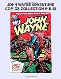 John Wayne Adventure Comics Collection #16-18, Toby Press, 1499143737