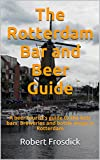 The Rotterdam Bar and Beer Guide: A beer tourist s guide to the best bars, breweries and bottle shops in Rotterdam