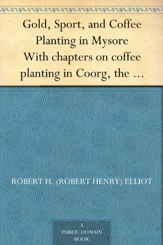 gold-sport-and-coffee-planting-in-mysore-with-chapters-on-coffee-planting-in-coorg-the-mysore-repres