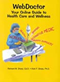 WebDoctor : Your Online Guide to Health Care and Wellness, Sharp, Richard M. and Sharp, Vicki F., 1576260526