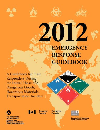 Emergency Response Guidebook 2012: A Guidebook for First Responders During the Initial Phase of a Dangerous Goods/ Hazardous Materials Transportation