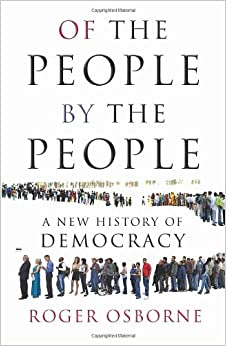 Of the People, By the People: A New History of Democracy: Roger ...