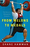 From Melons to Medals, Shane Hamman, 161566940X