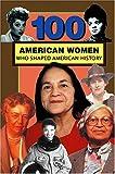 100 American Women Who Shaped American History, Deborah G. Felder, 0912517557
