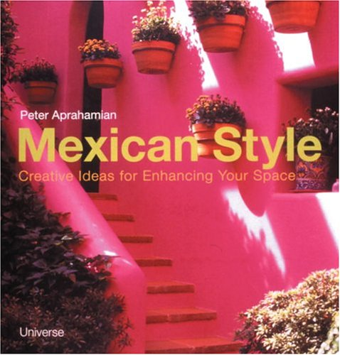 Mexican Style: Creative Ideas for Enhancing Your Space Hardcover – September 30, 2000 Peter Aprahamian Universe 0789304023 VIB0789304023