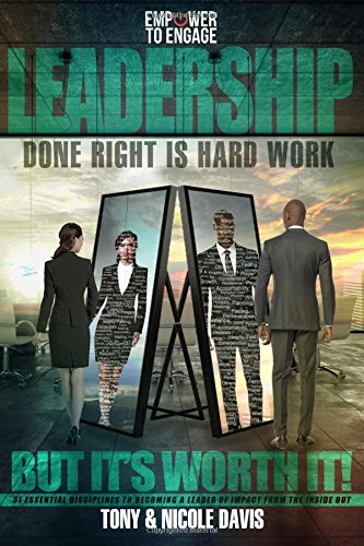 Leadership Done Right Is Hard Work (But It's Worth It!): 31 Essential Disciplines to Becoming a Leader of Impact (from the Inside Out) ebook