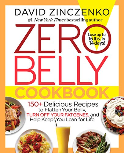 Zero Belly Cookbook: 150+ Delicious Recipes to Flatten Your Belly, Turn Off Your Fat Genes, and Help Keep You Lean for Life! (Best Recipes For Losing Belly Fat)