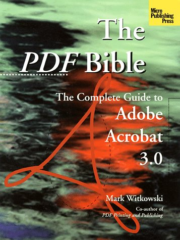 The Pdf Bible: The Complete Guide to Adobe Acrobat 3.0