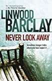 Front cover for the book Never Look Away by Linwood Barclay