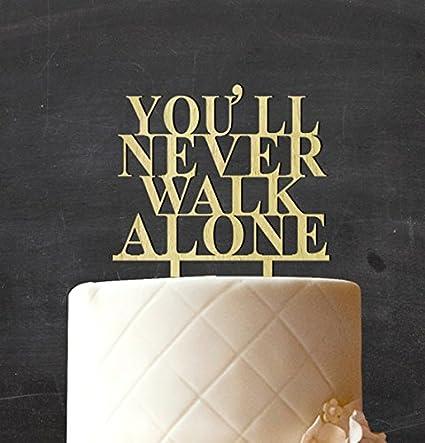 You Ll Never Walk Alone Tarta De Boda Decoración De