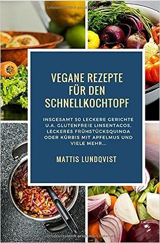 Vegan Kochen mit dem Schnellkochtopf/Vegane Rezepte für den ...