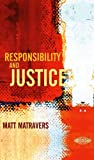 img - for Responsibility and Justice by Matt Matravers (2007-03-26) book / textbook / text book