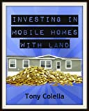 Investing In Mobile Homes With Land: Revised For 2014