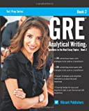 GRE Analytical Writing: Solutions to the Real Essay Topics - Book 2, Vibrant Publishers, 1494997584