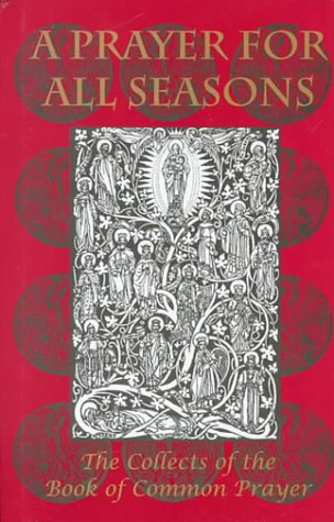 A Prayer for All Seasons: The Collects of the Book of Common Prayer