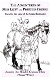 The Adventures of Miss Lizzy and Princess Cheeks, Annette White, 0533150523