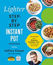The Lighter Step-By-Step Instant Pot Cookbook: Easy Recipes for a Slimmer, Healthier You―With Photographs of E