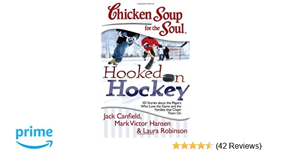 Chicken Soup for the Soul: Hooked on Hockey: 101 Stories