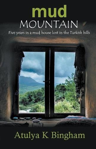 Read Online Mud Mountain - Five Years In A Mud House Lost In The Turkish Hills pdf