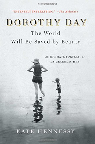 Day Portrait (Dorothy Day: The World Will Be Saved by Beauty: An Intimate Portrait of My Grandmother)