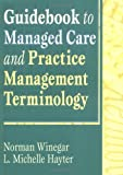 Guidebook to Managed Care and Practice Management Terminology, Winegar, Norman and Hayter, L. Michelle, 078900447X
