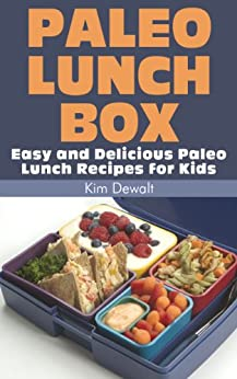 Paleo Lunch Box: Easy and Delicious Paleo Lunch Recipes for Kids by [Dewalt, Kim]