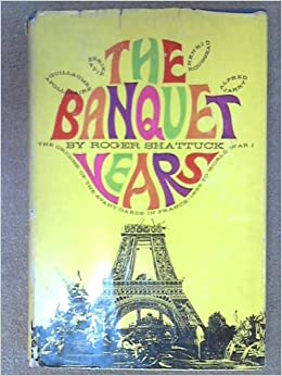 the banquet years the arts in france 1885 1918