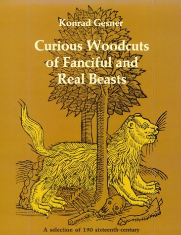 Curious Woodcuts of Fanciful and Real Beasts: A Selection of 19O Sixteenth-Century Woodcuts from Gesner's and Topsell's Natural Histories (Dover Pictorial Archives)