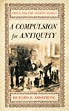 A Compulsion for Antiquity, Richard H. Armstrong, 0801473330