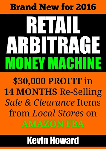 Retail Arbitrage Money Machine: $30,000 Profit in 14 Months Re-Selling Sale & Clearance Items on Amazon FBA