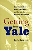 img - for Getting Into Yale: How One Student Wrote This Book and Got Into the School of His Dreams book / textbook / text book