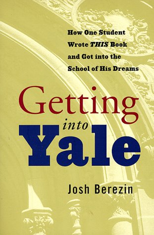Getting Into Yale  How One Student Wrote This Book And Got Into The School Of His Dreams