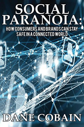 Social Paranoia: How Consumers and Brands Can Stay Safe in a Connected World by [Cobain, Dane]