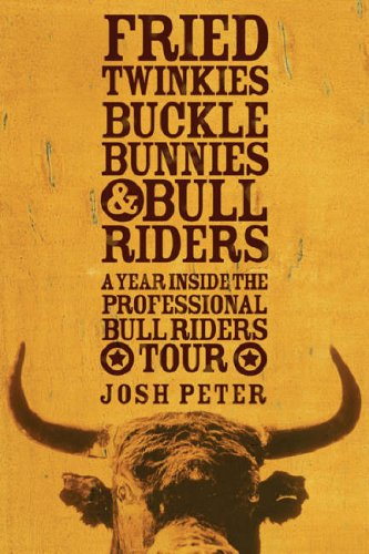 Fried Twinkies, Buckle Bunnies and Bull Riders: A Year Inside the Professional Bull Riders Tour