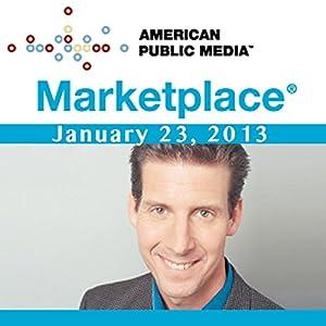 Marketplace, January 23, 2013