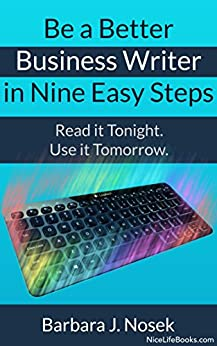 Be a Better Business Writer in Nine Easy Steps: Read it tonight. Use it tomorrow. by [Nosek, Barbara J]