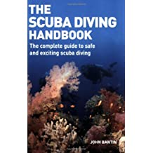 The Scuba Diving Handbook: The Complete Guide to Safe and Exciting Scuba Diving