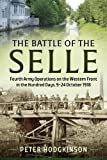 The Battle of the Selle: Fourth Army Operations on the Western Front in the Hundred Days, 9-24 October 1918 (Wolverhampton Series)