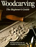 Woodcarving: The Beginner's Guide