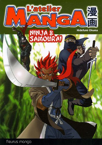 L'atelier Manga Ninja et samourai Broché – 21 avril 2006 OKUMA Hidefumi Fleurus manga 2215078650 9782215078654_PROL_US