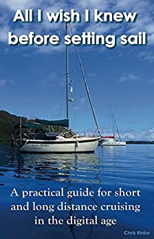 All I wish I knew before setting sail: A practical guide for short and long distance cruising in the digital age by [Rinke, Christian]